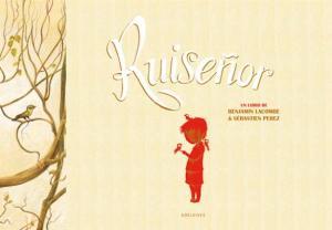 Ruiseñor, de Benjamin Lacombe y Sébastien Perez