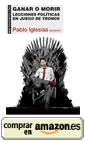 Ganar o morir. Lecciones políticas en Juego de Tronos, de Pablo Iglesias (coord.) (2/2)