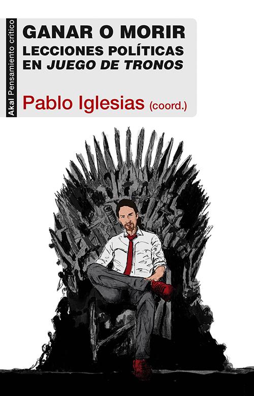Ganar o morir. Lecciones políticas en Juego de Tronos, de Pablo Iglesias (coord.) (1/2)