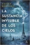 portada_la-sustancia-invisible-de-los-cielos_ulises-bertolo_201501130912