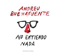 No entiendo nada, de Andreu Buenafuente (1/3)