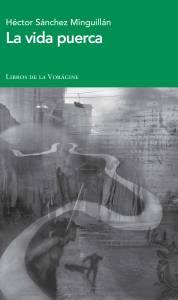 La vida puerca, de Héctor Sánchez Minguillán